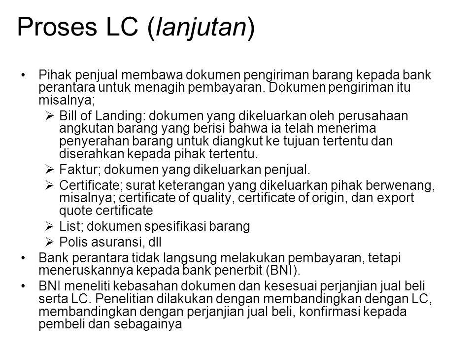 Proses LC (lanjutan) Pihak penjual membawa dokumen pengiriman barang kepada bank perantara untuk menagih pembayaran. Dokumen pengiriman itu misalnya;