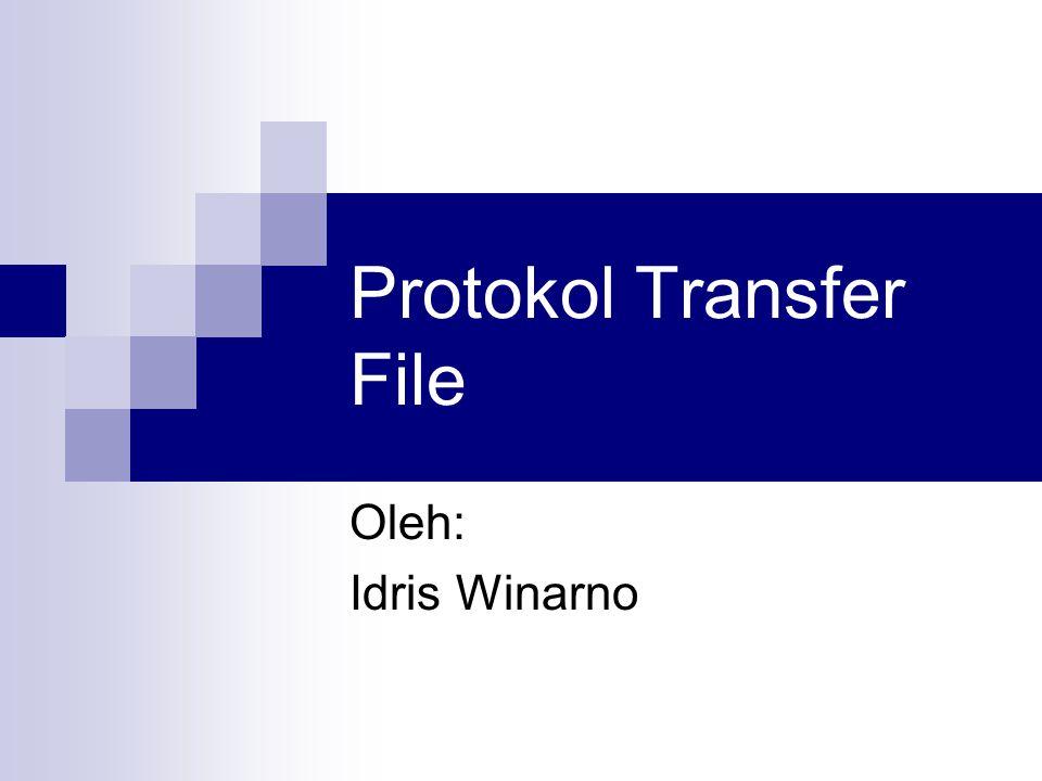 Protokol Transfer File Oleh: Idris Winarno