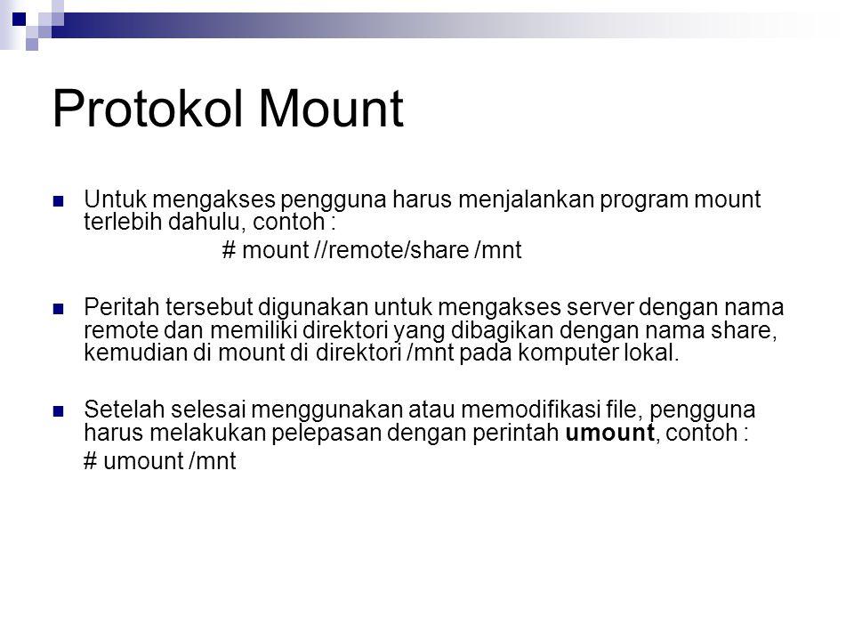 Protokol Mount Untuk mengakses pengguna harus menjalankan program mount terlebih dahulu, contoh : # mount //remote/share /mnt Peritah tersebut digunak