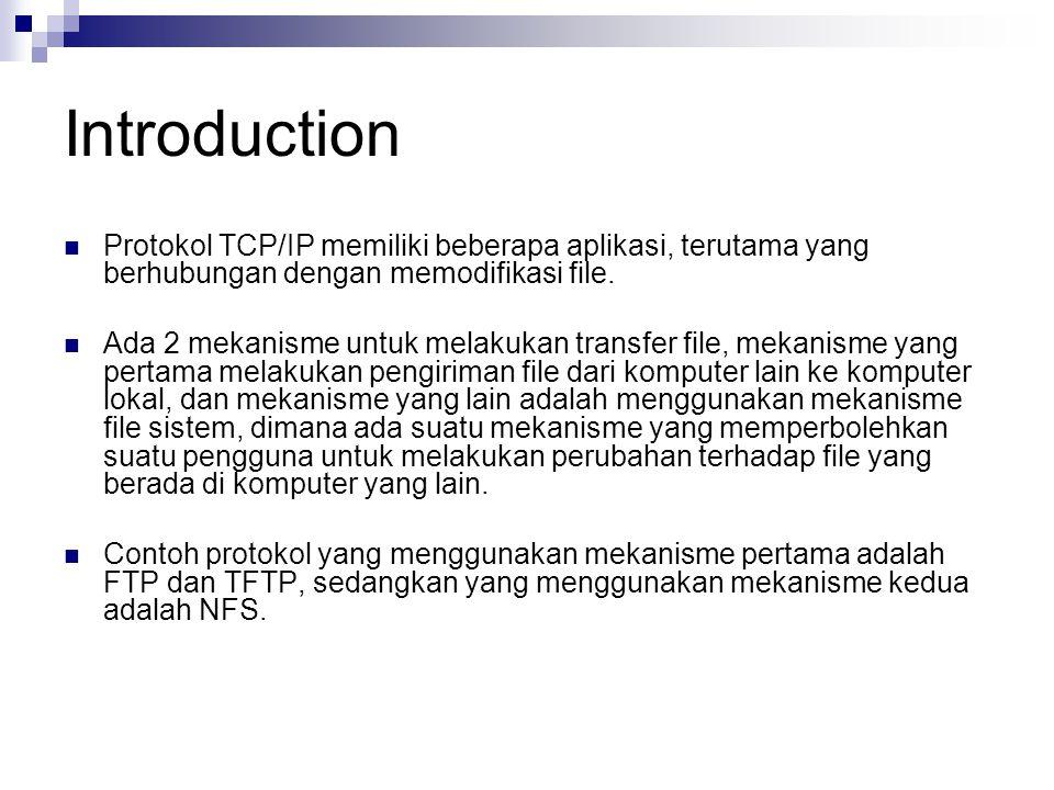 Introduction Protokol TCP/IP memiliki beberapa aplikasi, terutama yang berhubungan dengan memodifikasi file. Ada 2 mekanisme untuk melakukan transfer