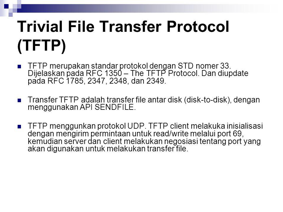 Trivial File Transfer Protocol (TFTP) TFTP merupakan standar protokol dengan STD nomer 33. Dijelaskan pada RFC 1350 – The TFTP Protocol. Dan diupdate