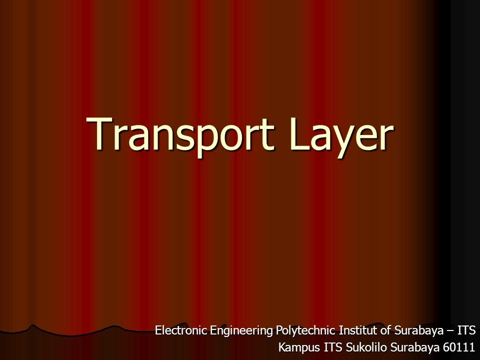 Transport Layer Electronic Engineering Polytechnic Institut of Surabaya – ITS Kampus ITS Sukolilo Surabaya 60111