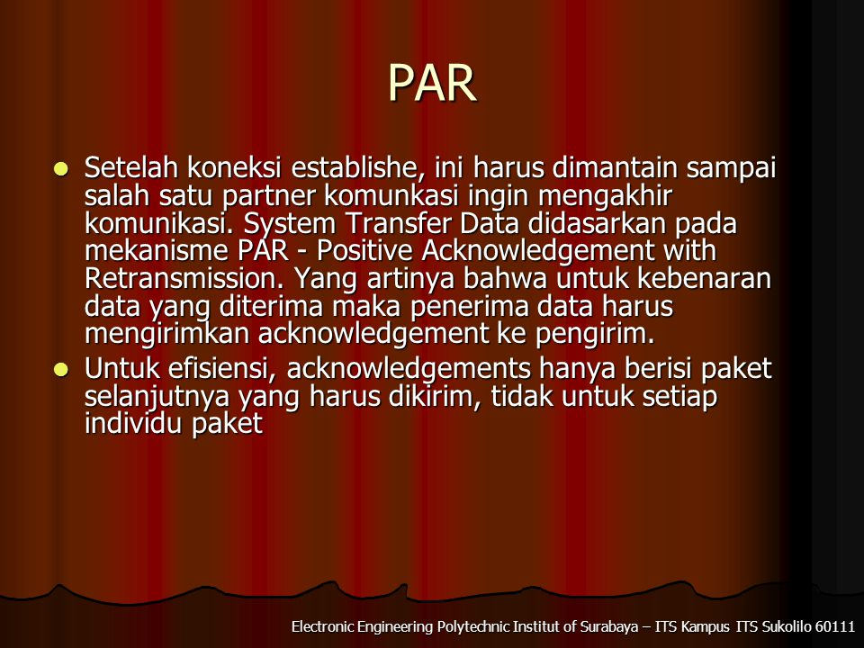 Electronic Engineering Polytechnic Institut of Surabaya – ITS Kampus ITS Sukolilo 60111 PAR Setelah koneksi establishe, ini harus dimantain sampai salah satu partner komunkasi ingin mengakhir komunikasi.