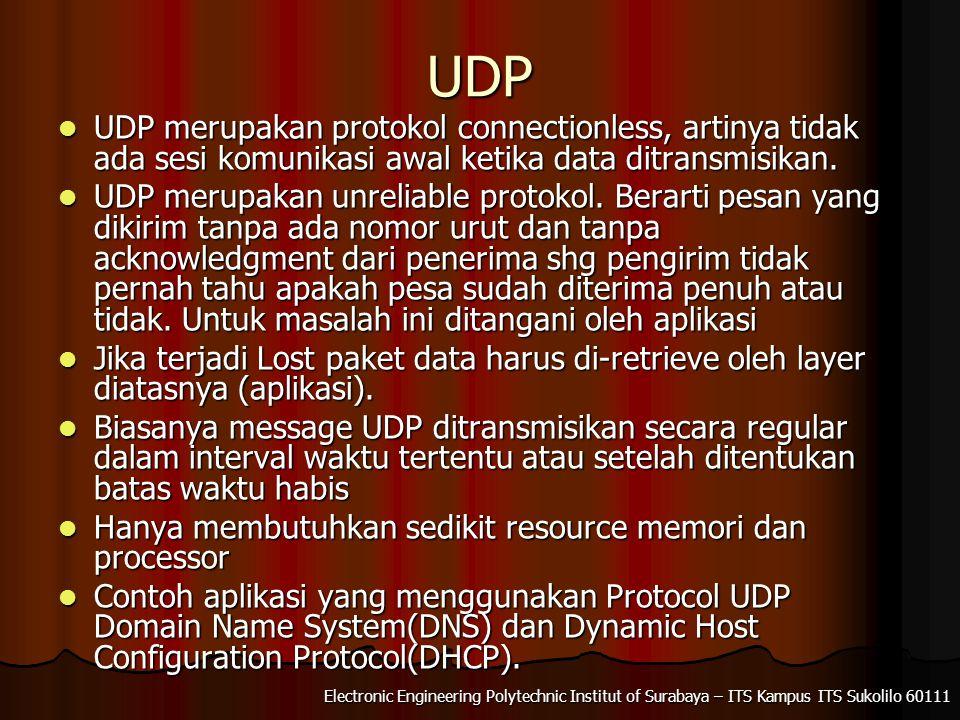 Electronic Engineering Polytechnic Institut of Surabaya – ITS Kampus ITS Sukolilo 60111 UDP UDP merupakan protokol connectionless, artinya tidak ada sesi komunikasi awal ketika data ditransmisikan.