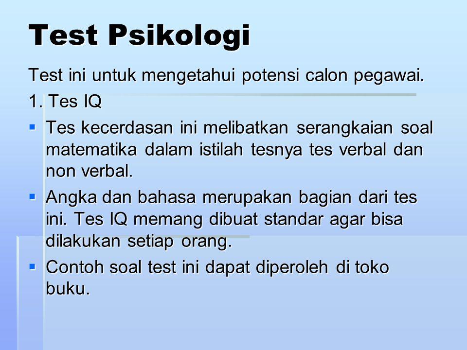 Test Psikologi Test ini untuk mengetahui potensi calon pegawai. 1. Tes IQ  Tes kecerdasan ini melibatkan serangkaian soal matematika dalam istilah te