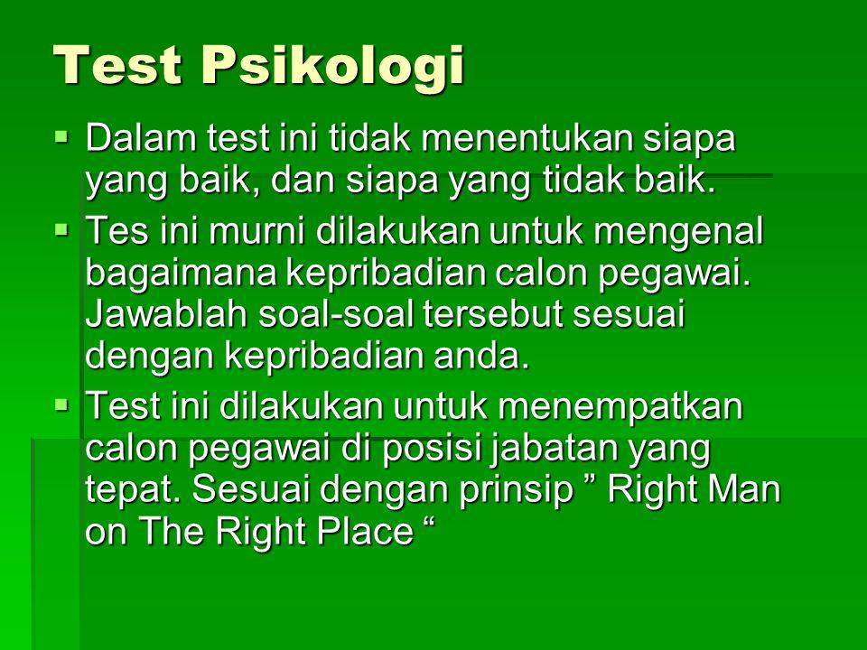 Test Psikologi  Dalam test ini tidak menentukan siapa yang baik, dan siapa yang tidak baik.  Tes ini murni dilakukan untuk mengenal bagaimana keprib