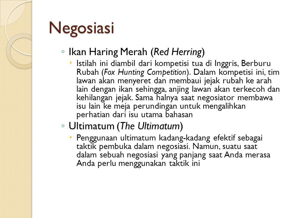 Negosiasi ◦ Ikan Haring Merah (Red Herring)  Istilah ini diambil dari kompetisi tua di Inggris, Berburu Rubah (Fox Hunting Competition). Dalam kompet