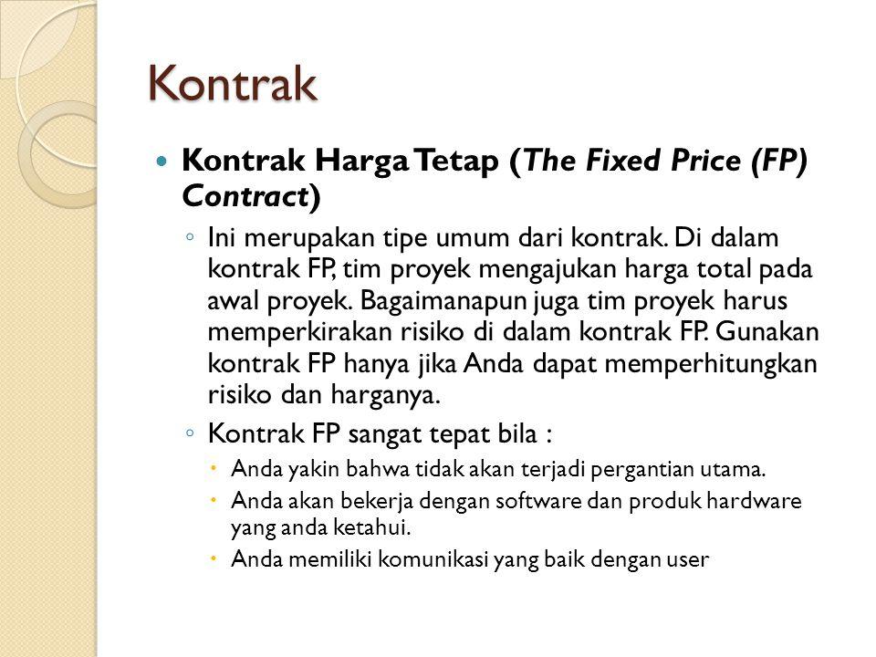 Kontrak Kontrak Harga Tetap (The Fixed Price (FP) Contract) ◦ Ini merupakan tipe umum dari kontrak. Di dalam kontrak FP, tim proyek mengajukan harga t