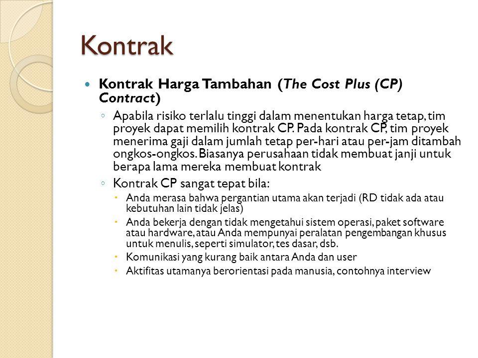 Kontrak Kontrak Harga Tambahan (The Cost Plus (CP) Contract) ◦ Apabila risiko terlalu tinggi dalam menentukan harga tetap, tim proyek dapat memilih ko