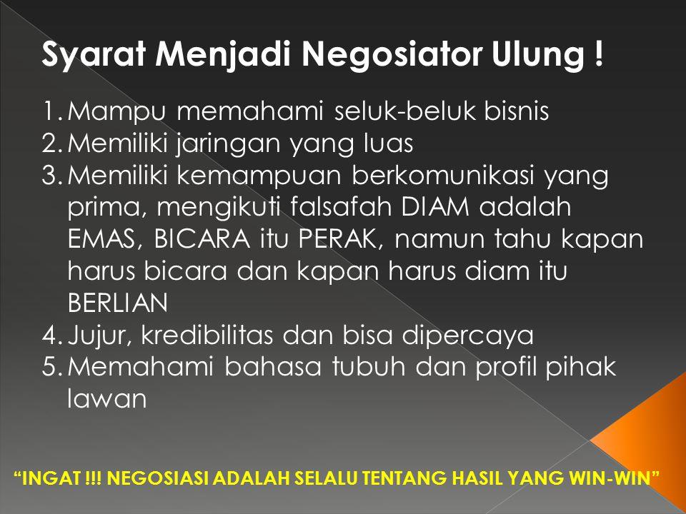 Mitos dalam negosiasi : MITOSKENYATAAN Negotiator merupakan TALENTA ALAMIAH Kemapuan negosiasi dapat DIPELAJARI Negosiator handal tergantung pada INTUISI Negosiator handal selalu melakukan PERSIAPAN YANG BAIK Untuk menjadi negosiator yang baik, harus BANYAK BERBICARA MENDENGAR lebih penting daripada berbicara WANITA tidak dapat bernegosiasi sebaik pria Banyak negosiator wanita yang lebih handal karena MENCIPTAKAN GAYA NEGOSIASI SENDIRI Negosiator berpengalaman SELALU MENANG Selalu ada PELUANG untuk KALAH