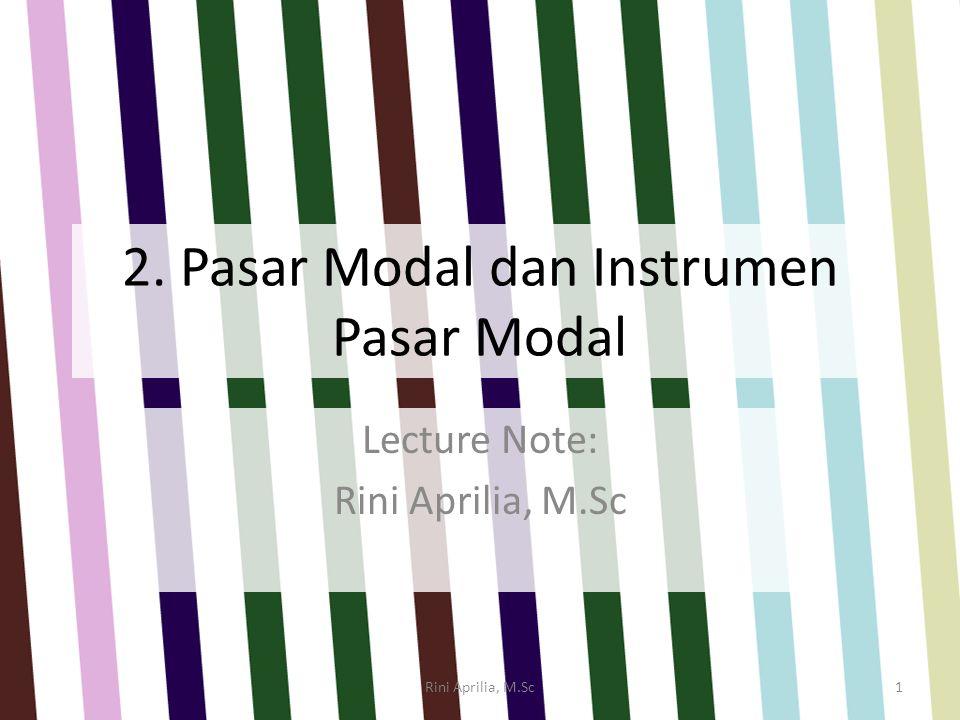 2. Pasar Modal dan Instrumen Pasar Modal Lecture Note: Rini Aprilia, M.Sc 1