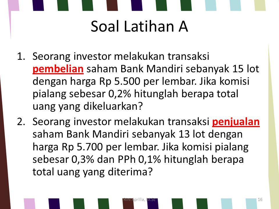 Soal Latihan A 1.Seorang investor melakukan transaksi pembelian saham Bank Mandiri sebanyak 15 lot dengan harga Rp 5.500 per lembar.