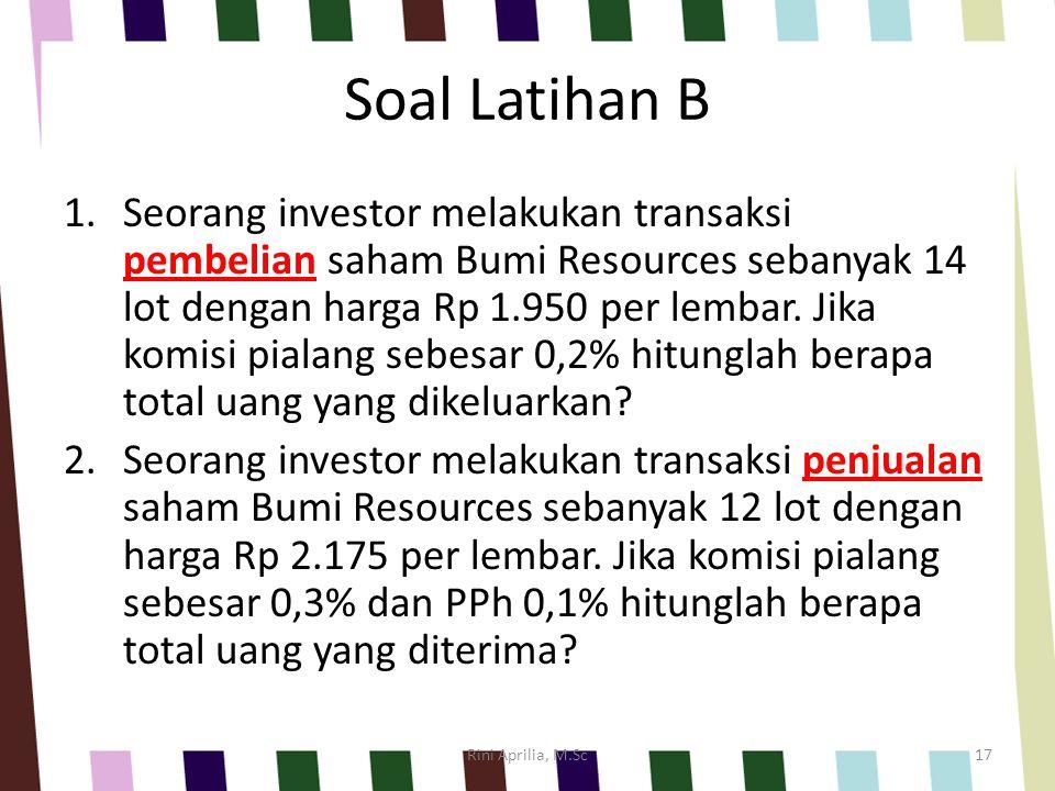 Soal Latihan B 1.Seorang investor melakukan transaksi pembelian saham Bumi Resources sebanyak 14 lot dengan harga Rp 1.950 per lembar. Jika komisi pia