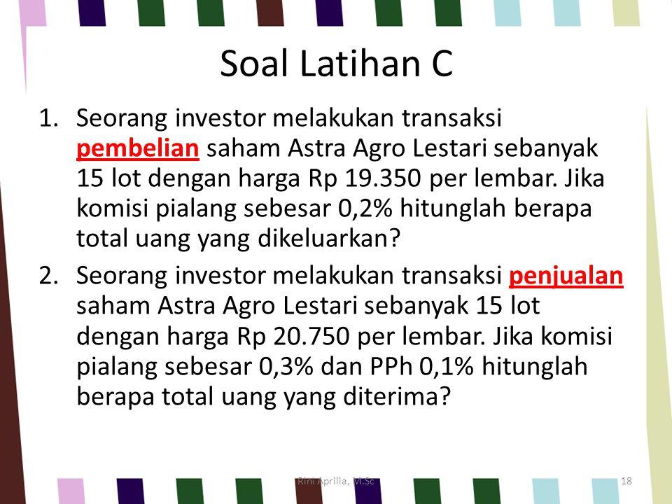 Soal Latihan C 1.Seorang investor melakukan transaksi pembelian saham Astra Agro Lestari sebanyak 15 lot dengan harga Rp 19.350 per lembar. Jika komis