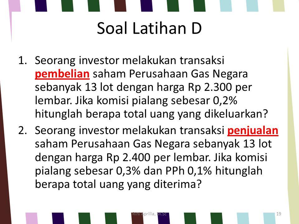 Soal Latihan D 1.Seorang investor melakukan transaksi pembelian saham Perusahaan Gas Negara sebanyak 13 lot dengan harga Rp 2.300 per lembar. Jika kom
