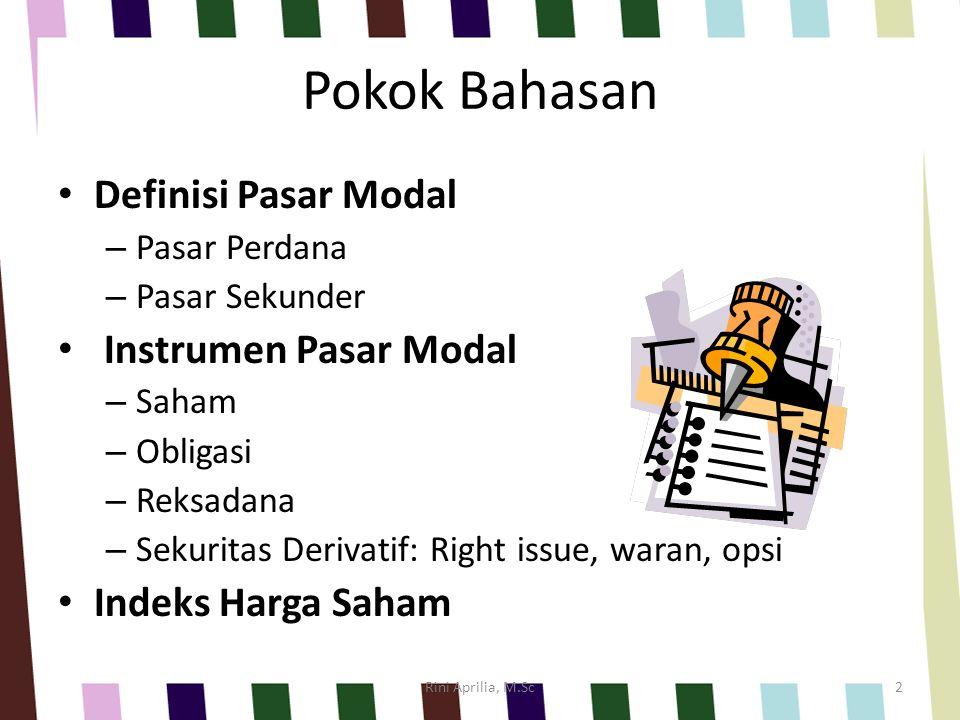 Pokok Bahasan Definisi Pasar Modal – Pasar Perdana – Pasar Sekunder Instrumen Pasar Modal – Saham – Obligasi – Reksadana – Sekuritas Derivatif: Right