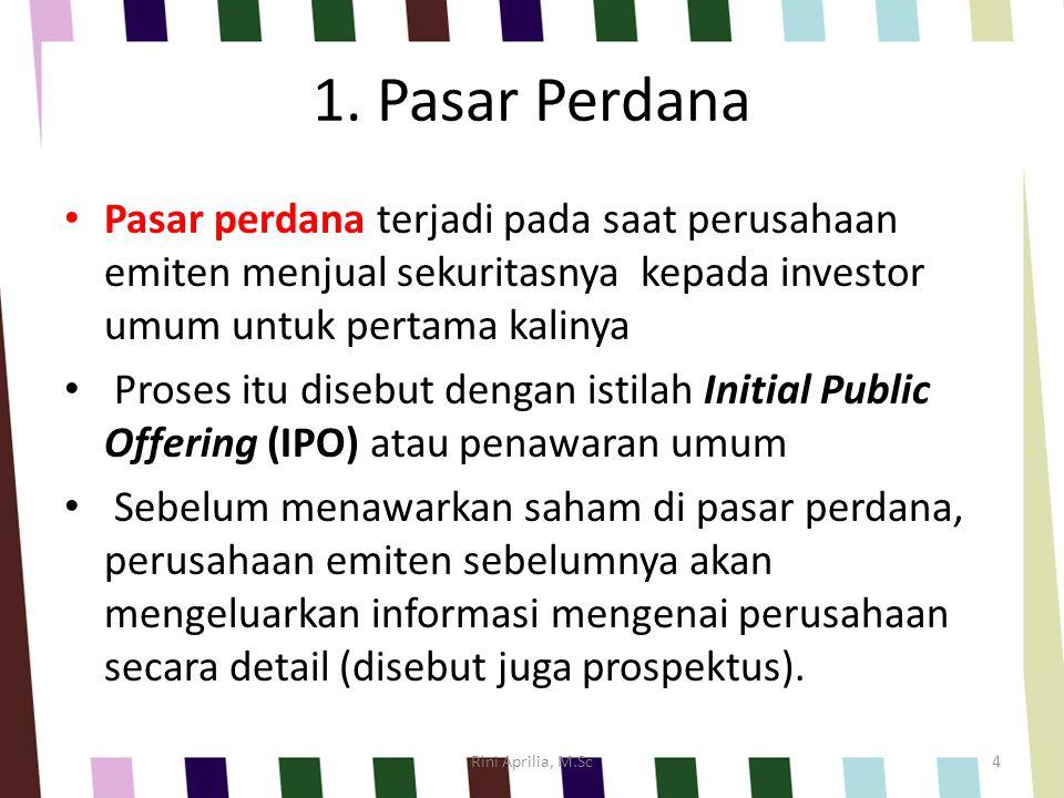 1. Pasar Perdana Pasar perdana terjadi pada saat perusahaan emiten menjual sekuritasnya kepada investor umum untuk pertama kalinya Proses itu disebut