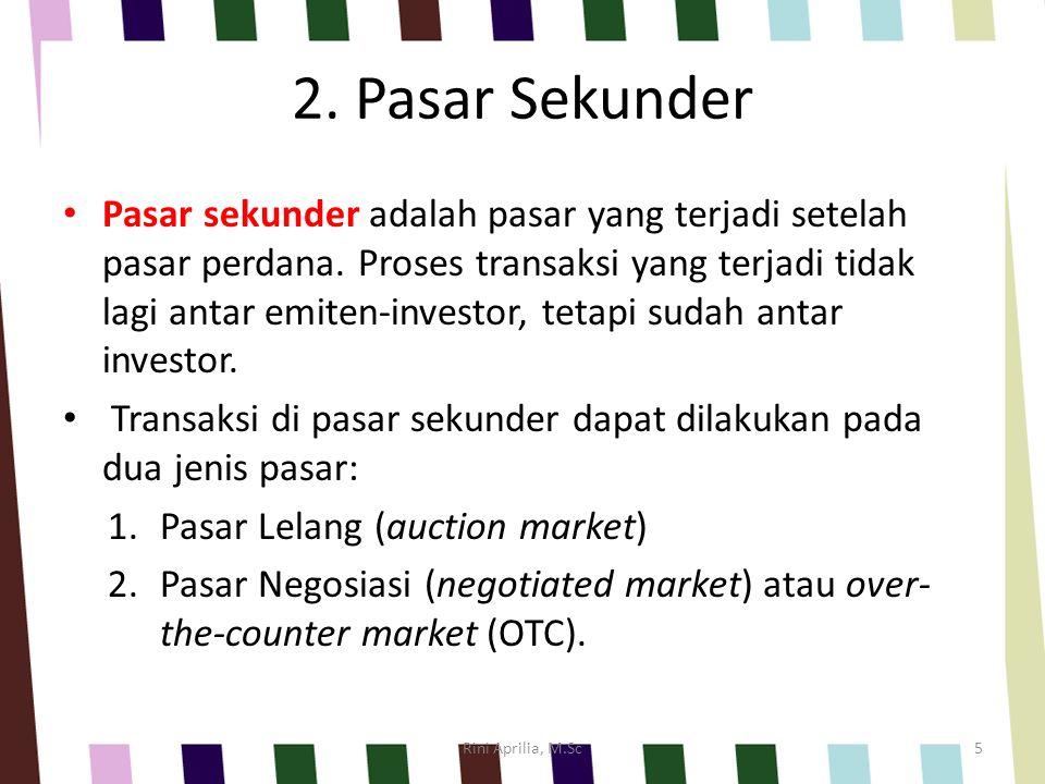 2. Pasar Sekunder Pasar sekunder adalah pasar yang terjadi setelah pasar perdana. Proses transaksi yang terjadi tidak lagi antar emiten-investor, teta