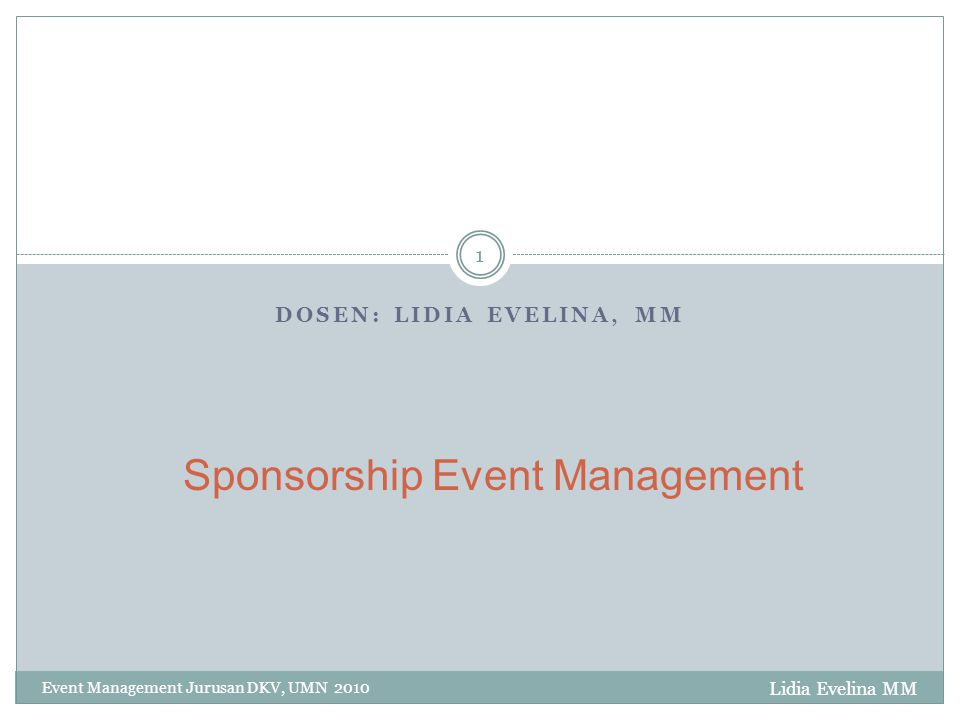 DOSEN: LIDIA EVELINA, MM Event Management Jurusan DKV, UMN 2010 1 Sponsorship Event Management Lidia Evelina MM