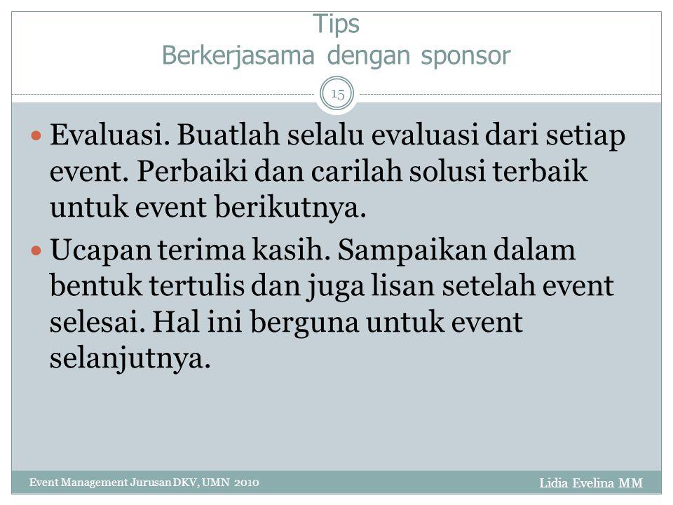 Lidia Evelina MM Event Management Jurusan DKV, UMN 2010 15 Tips Berkerjasama dengan sponsor Evaluasi.