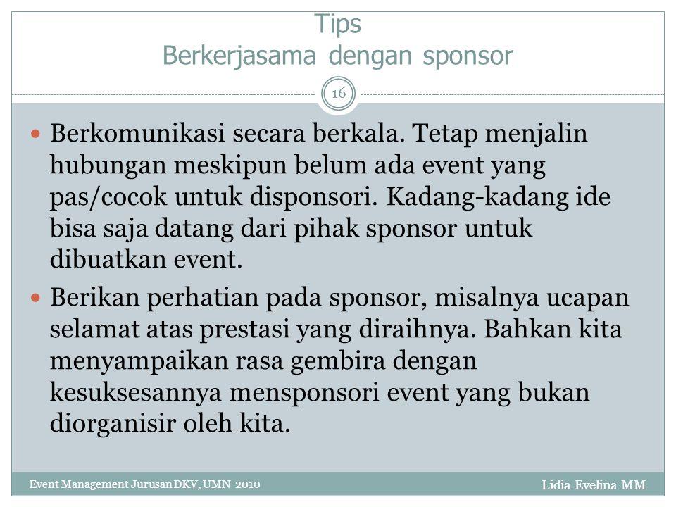 Lidia Evelina MM Event Management Jurusan DKV, UMN 2010 16 Tips Berkerjasama dengan sponsor Berkomunikasi secara berkala.