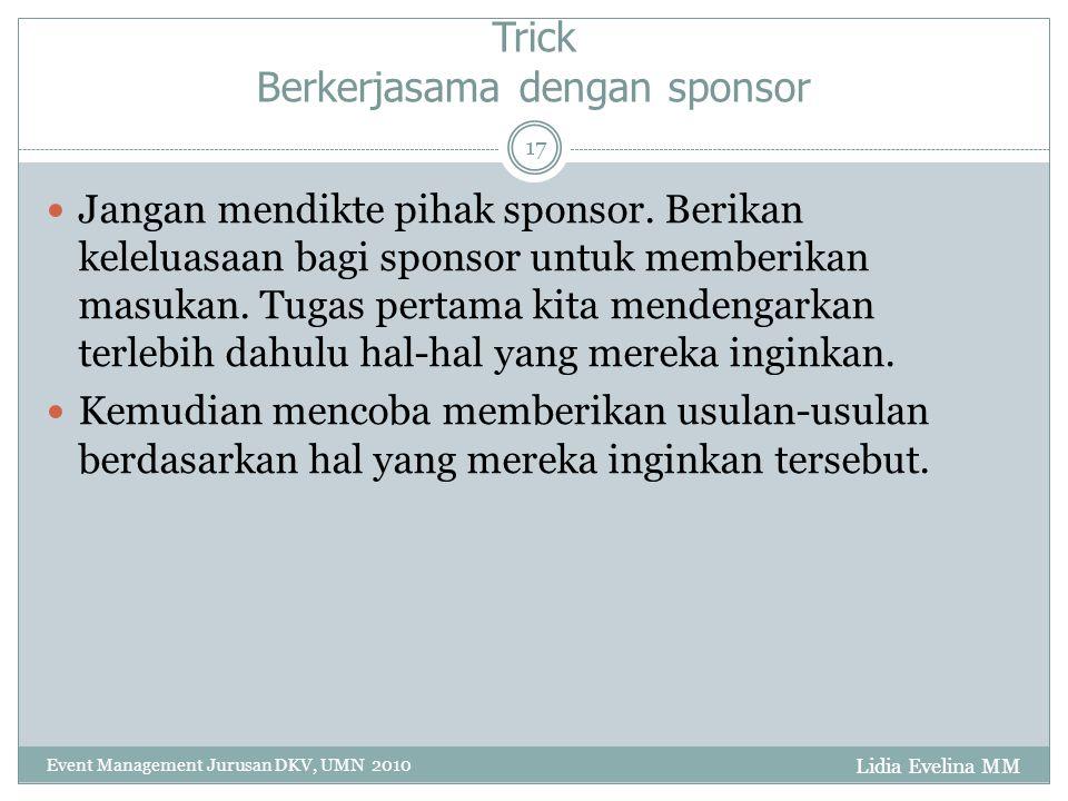 Lidia Evelina MM Event Management Jurusan DKV, UMN 2010 17 Trick Berkerjasama dengan sponsor Jangan mendikte pihak sponsor.