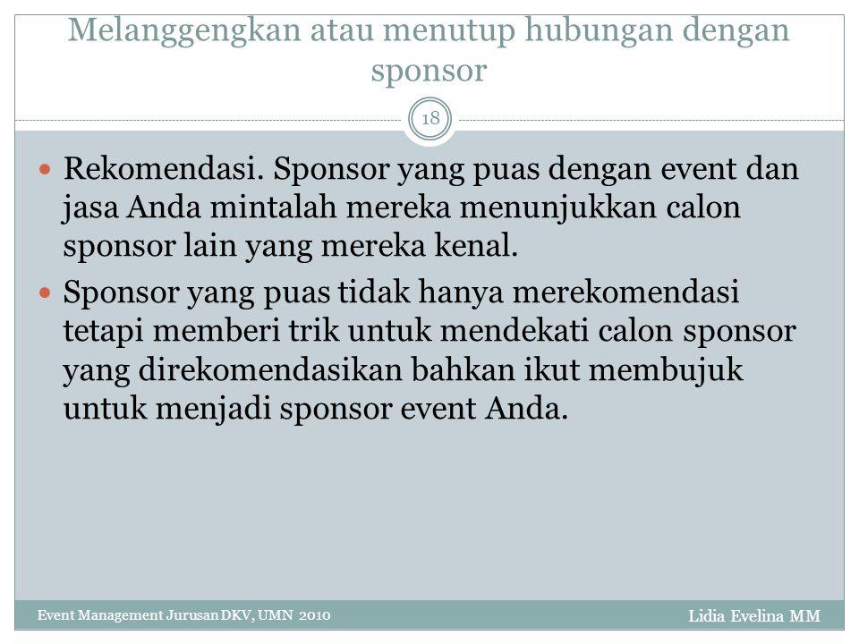 Lidia Evelina MM Event Management Jurusan DKV, UMN 2010 18 Melanggengkan atau menutup hubungan dengan sponsor Rekomendasi.
