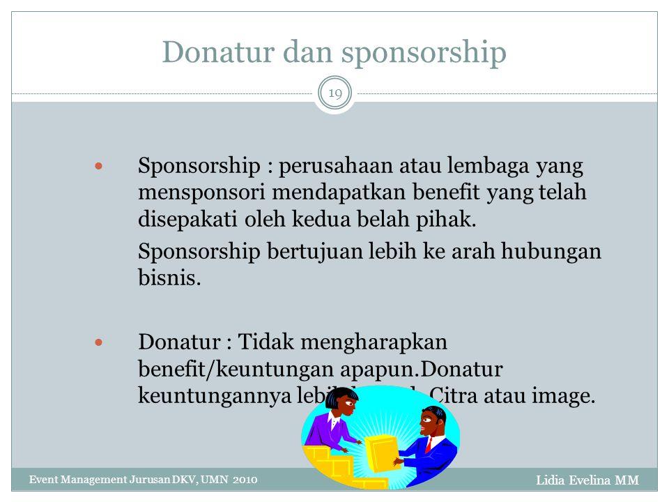 Lidia Evelina MM Event Management Jurusan DKV, UMN 2010 19 Donatur dan sponsorship Sponsorship : perusahaan atau lembaga yang mensponsori mendapatkan benefit yang telah disepakati oleh kedua belah pihak.