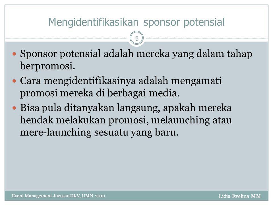 Lidia Evelina MM Event Management Jurusan DKV, UMN 2010 3 Mengidentifikasikan sponsor potensial Sponsor potensial adalah mereka yang dalam tahap berpromosi.