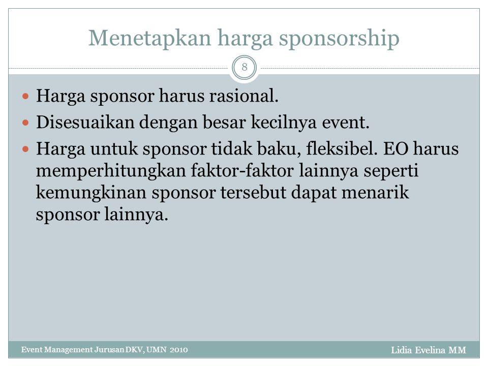 Lidia Evelina MM Event Management Jurusan DKV, UMN 2010 8 Menetapkan harga sponsorship Harga sponsor harus rasional.