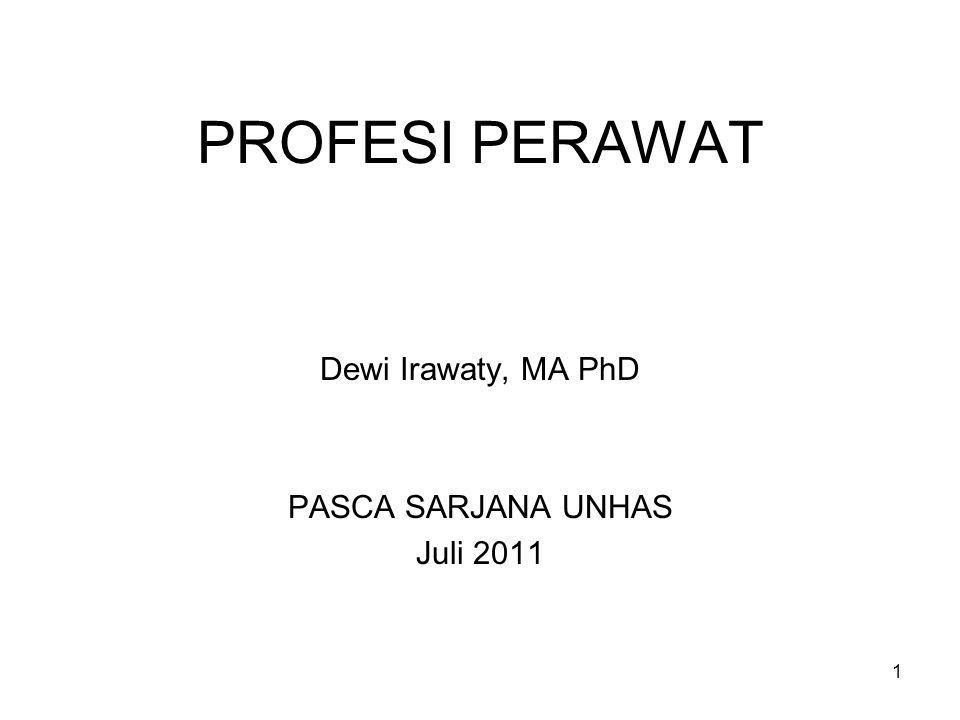 1 PROFESI PERAWAT Dewi Irawaty, MA PhD PASCA SARJANA UNHAS Juli 2011