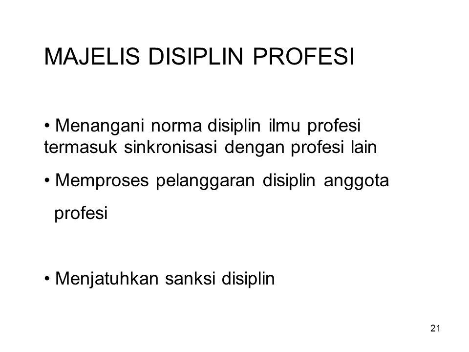 21 MAJELIS DISIPLIN PROFESI Menangani norma disiplin ilmu profesi termasuk sinkronisasi dengan profesi lain Memproses pelanggaran disiplin anggota profesi Menjatuhkan sanksi disiplin