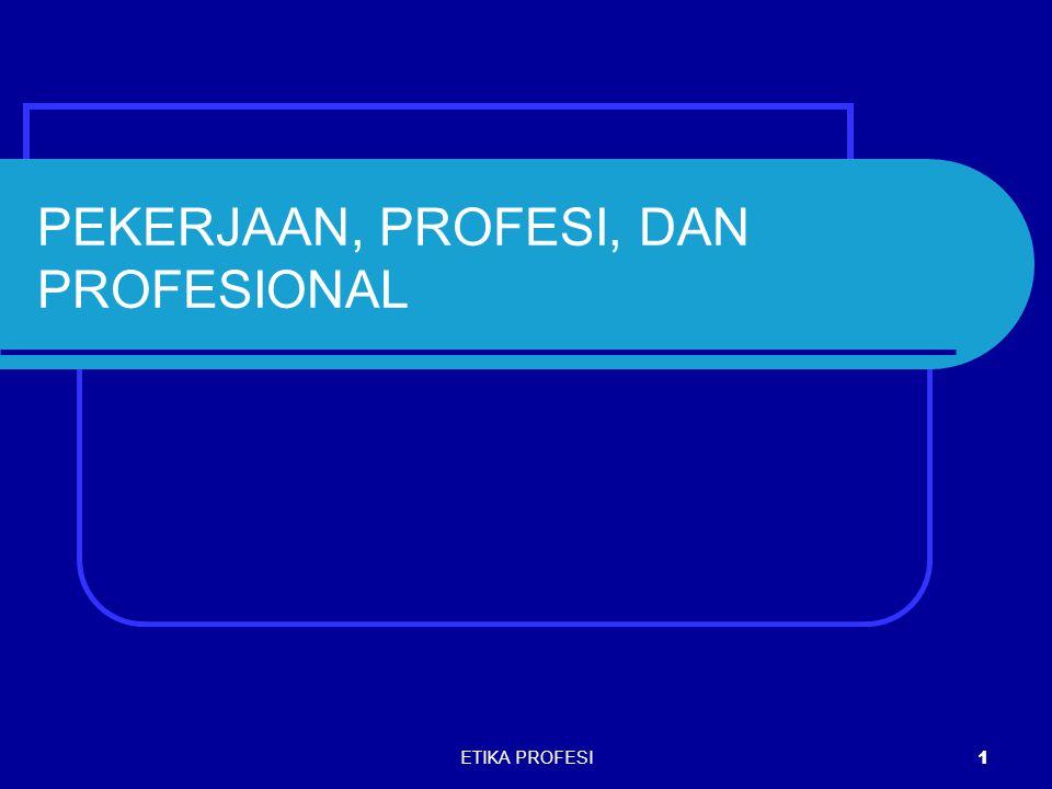 ETIKA PROFESI 1 PEKERJAAN, PROFESI, DAN PROFESIONAL