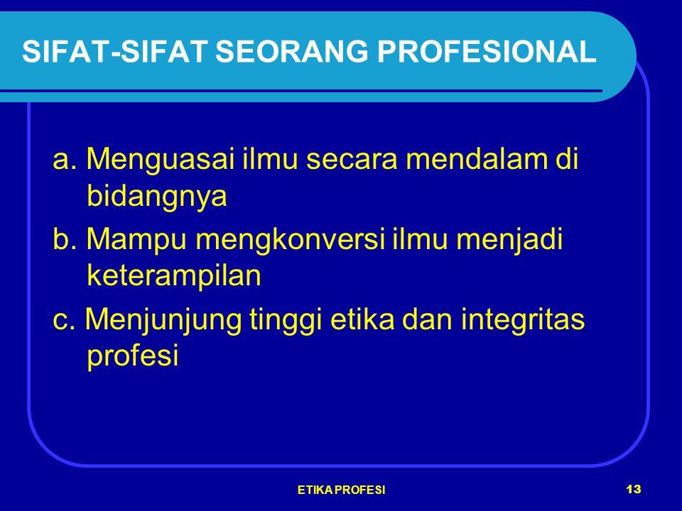 ETIKA PROFESI 13 SIFAT-SIFAT SEORANG PROFESIONAL a.