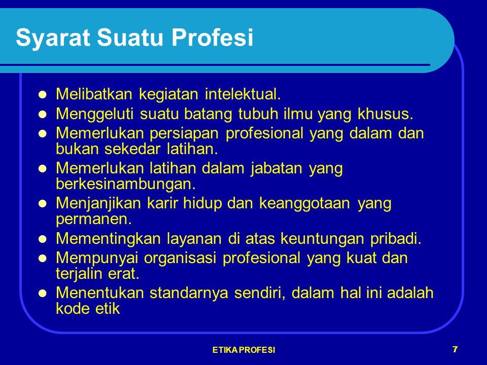 ETIKA PROFESI 7 Syarat Suatu Profesi Melibatkan kegiatan intelektual.