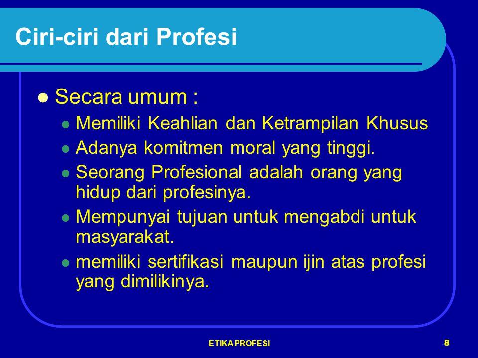 ETIKA PROFESI 8 Ciri-ciri dari Profesi Secara umum : Memiliki Keahlian dan Ketrampilan Khusus Adanya komitmen moral yang tinggi.