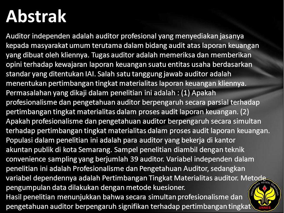 Abstrak Auditor independen adalah auditor profesional yang menyediakan jasanya kepada masyarakat umum terutama dalam bidang audit atas laporan keuanga