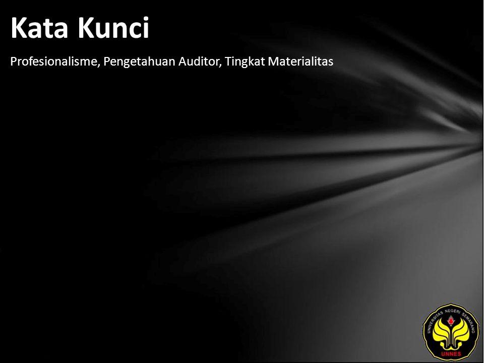 Kata Kunci Profesionalisme, Pengetahuan Auditor, Tingkat Materialitas