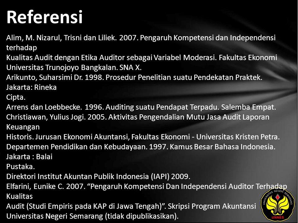 Referensi Alim, M. Nizarul, Trisni dan Liliek. 2007. Pengaruh Kompetensi dan Independensi terhadap Kualitas Audit dengan Etika Auditor sebagai Variabe