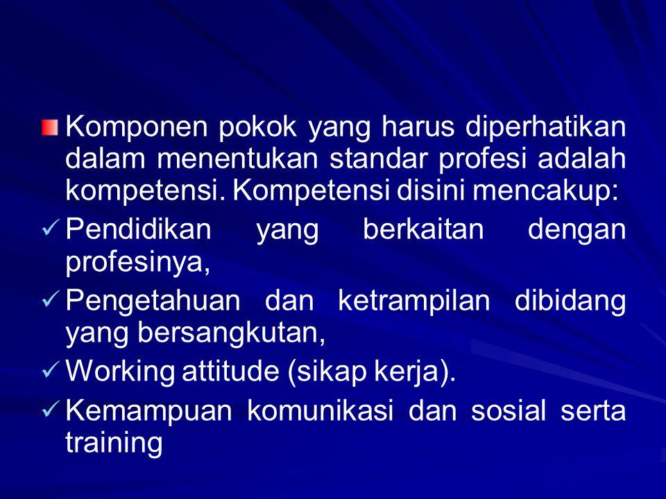 Komponen pokok yang harus diperhatikan dalam menentukan standar profesi adalah kompetensi.