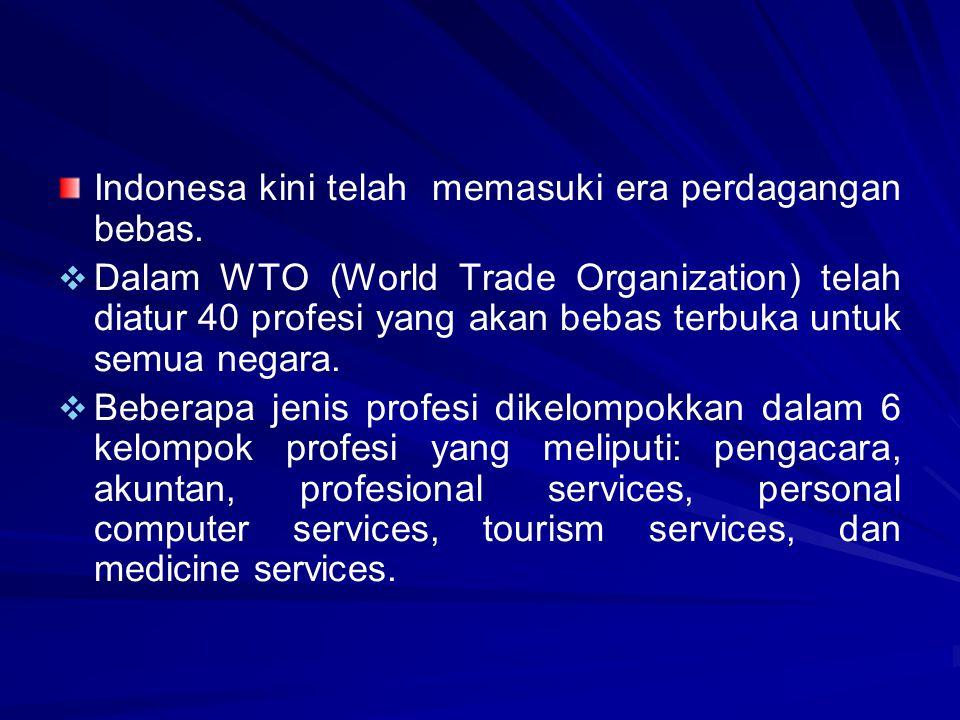 Indonesa kini telah memasuki era perdagangan bebas.   Dalam WTO (World Trade Organization) telah diatur 40 profesi yang akan bebas terbuka untuk sem