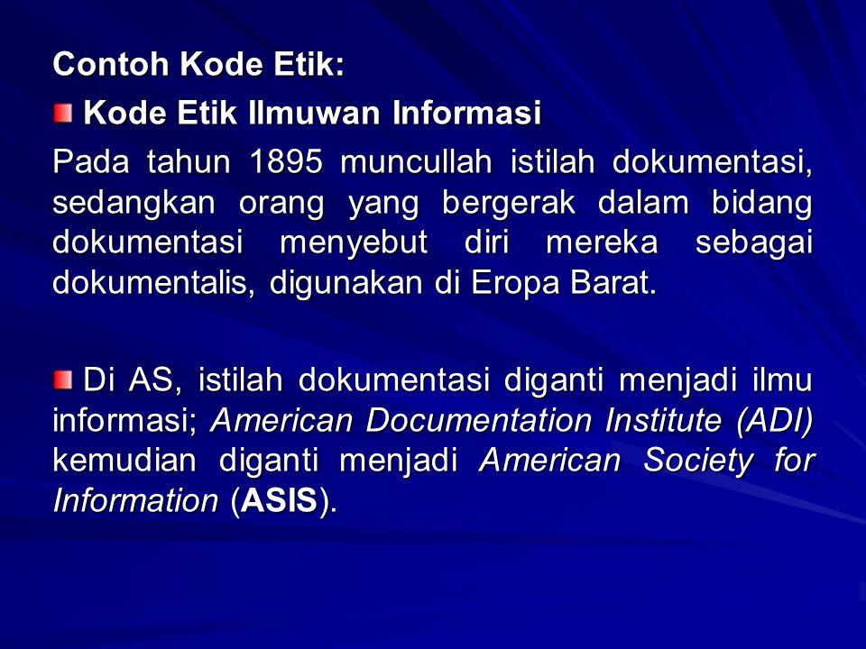 Contoh Kode Etik: Kode Etik Ilmuwan Informasi Kode Etik Ilmuwan Informasi Pada tahun 1895 muncullah istilah dokumentasi, sedangkan orang yang bergerak dalam bidang dokumentasi menyebut diri mereka sebagai dokumentalis, digunakan di Eropa Barat.