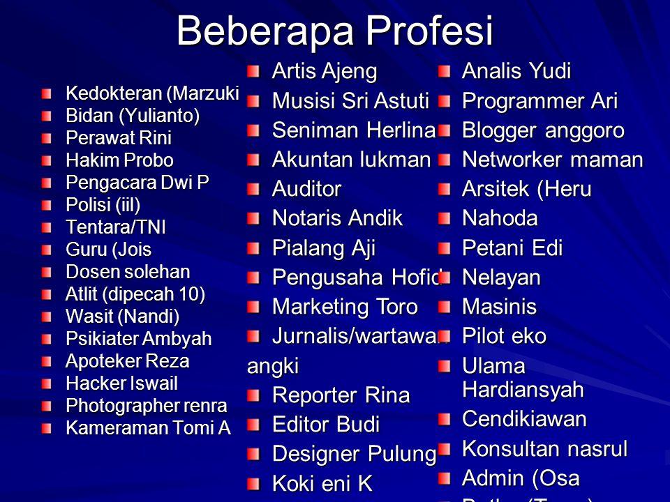 Beberapa Profesi Kedokteran (Marzuki Bidan (Yulianto) Perawat Rini Hakim Probo Pengacara Dwi P Polisi (iil) Tentara/TNI Guru (Jois Dosen solehan Atlit