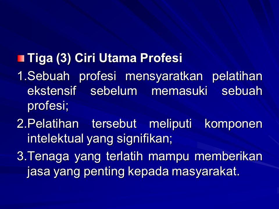 Tiga (3) Ciri Utama Profesi 1.Sebuah profesi mensyaratkan pelatihan ekstensif sebelum memasuki sebuah profesi; 2.Pelatihan tersebut meliputi komponen