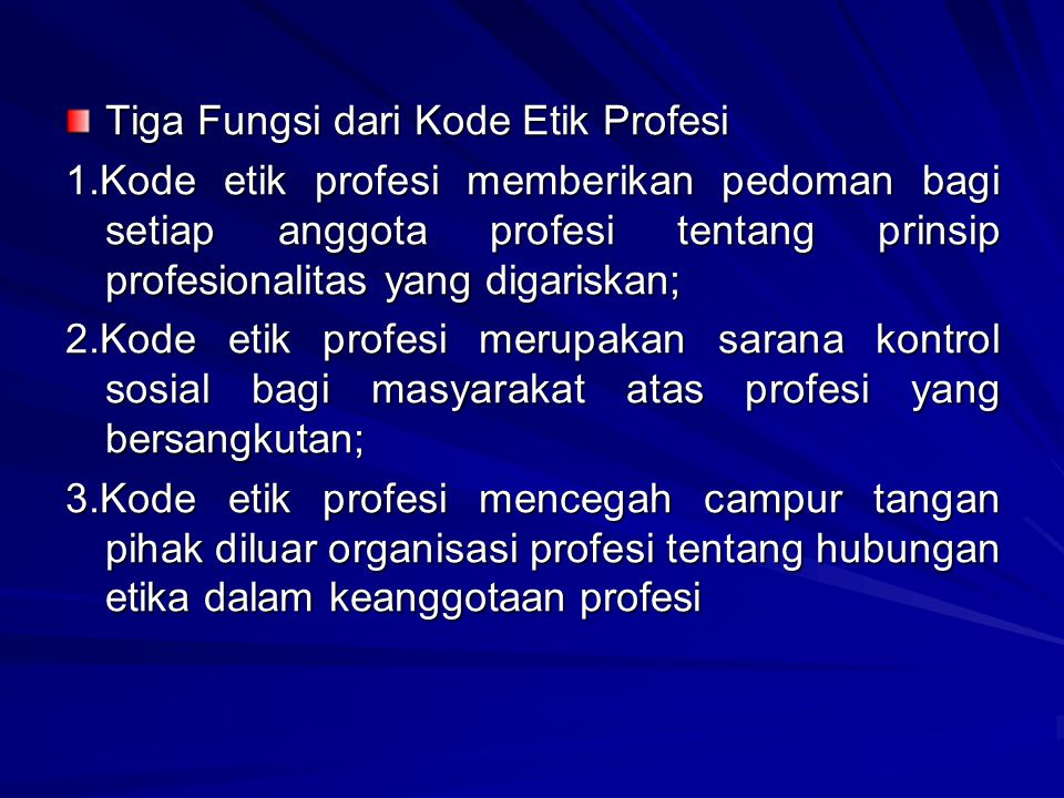 Sifat Kode Etik Profesional Sifat dan orientasi kode etik hendaknya: 1.