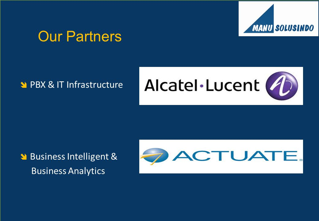  PBX & IT Infrastructure  Business Intelligent & Business Analytics Our Partners