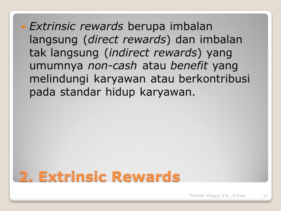 2. Extrinsic Rewards Extrinsic rewards berupa imbalan langsung (direct rewards) dan imbalan tak langsung (indirect rewards) yang umumnya non-cash atau
