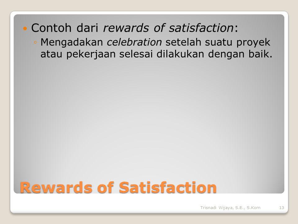 Rewards of Satisfaction Contoh dari rewards of satisfaction: ◦Mengadakan celebration setelah suatu proyek atau pekerjaan selesai dilakukan dengan baik.