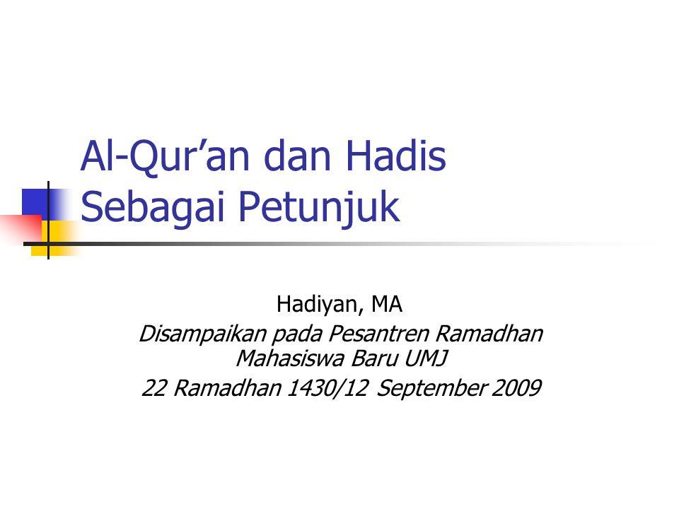 Al-Qur'an dan Hadis Sebagai Petunjuk Hadiyan, MA Disampaikan pada Pesantren Ramadhan Mahasiswa Baru UMJ 22 Ramadhan 1430/12 September 2009