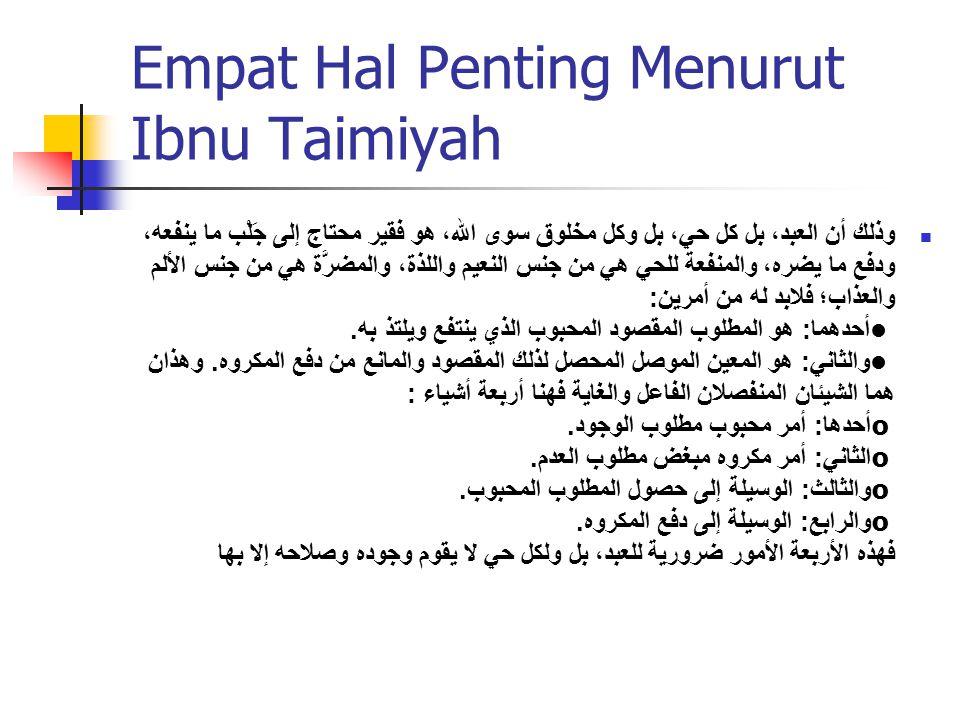 Empat Hal Penting Menurut Ibnu Taimiyah وذلك أن العبد، بل كل حي، بل وكل مخلوق سوى الله، هو فقير محتاج إلى جَلْب ما ينفعه، ودفع ما يضره، والمنفعة للحي